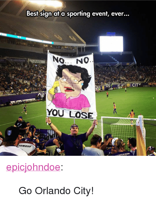 "Tumblr, Best, and Blog: Best sign at a sporting event, ever...  ANDO REALTH  YOU LOSE <p><a href=""https://epicjohndoe.tumblr.com/post/172013050363/go-orlando-city"" class=""tumblr_blog"">epicjohndoe</a>:</p>  <blockquote><p>Go Orlando City!</p></blockquote>"