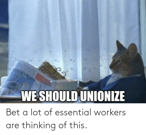 Workers: Bet a lot of essential workers are thinking of this.