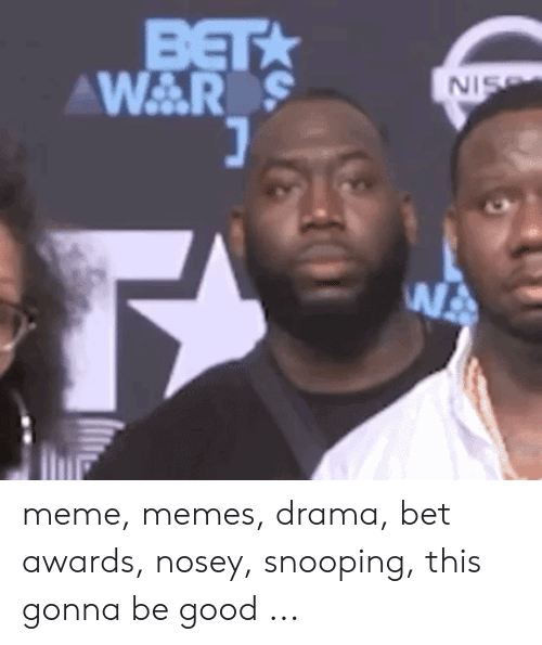 Migos Joe Budden Memes: BET  WAR S  NIS  WA meme, memes, drama, bet awards, nosey, snooping, this gonna be good ...