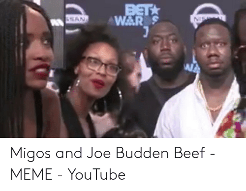 Migos Joe Budden Memes: BET  WAR S  SAN  SIN Migos and Joe Budden Beef - MEME - YouTube