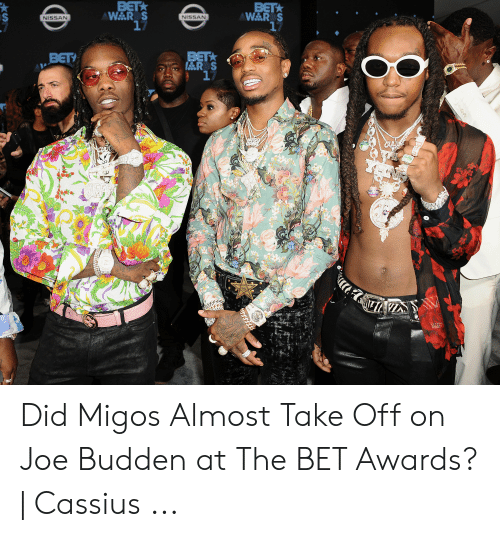 Migos Joe Budden Memes: BETA  WAR S  17  BET  W&R S  17  NISSAN  NISSAN  BET  BET  &R S  17  CUDE  3  0000g  ks Did Migos Almost Take Off on Joe Budden at The BET Awards? | Cassius ...