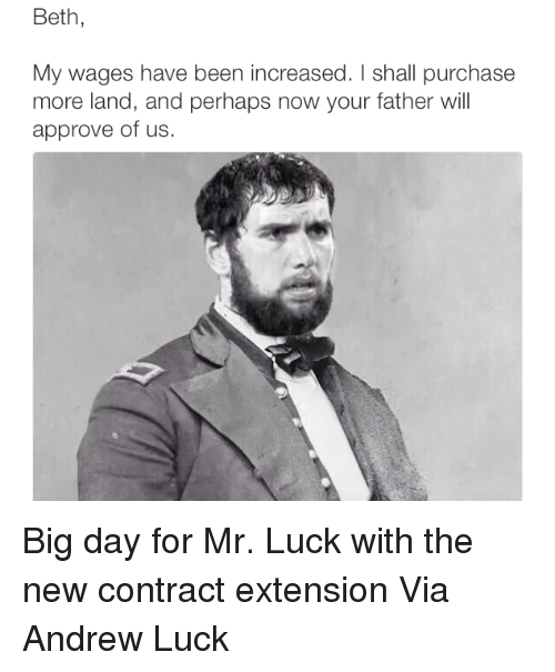 Andrew Luck: Beth  My wages have been increased. shall purchase  more land, and perhaps now your father will  approve of us. Big day for Mr. Luck with the new contract extension Via Andrew Luck