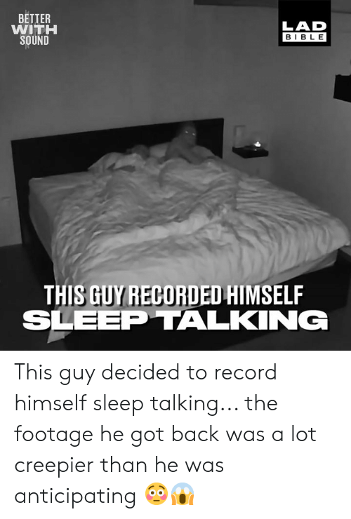 Dank, Bible, and Record: BETTER  WITH  SOUND  LAD  BIBLE  THIS GUY RECORDED HIMSELF  SLEEP TALKING This guy decided to record himself sleep talking... the footage he got back was a lot creepier than he was anticipating 😳😱