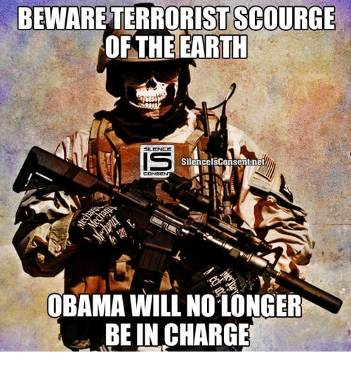 scourge: BEWARE TERRORIST SCOURGE  OF THE EARTH  SILENCE  SilencelsConsent net  OBAMA WILL NO LONGER  BE IN CHARGE