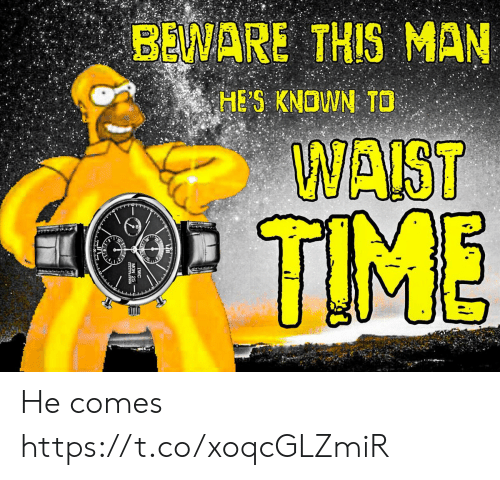 Time, Man, and This Man: BEWARE THIS MAN  HE S KNOWN TO  WAIST  TIME He comes https://t.co/xoqcGLZmiR