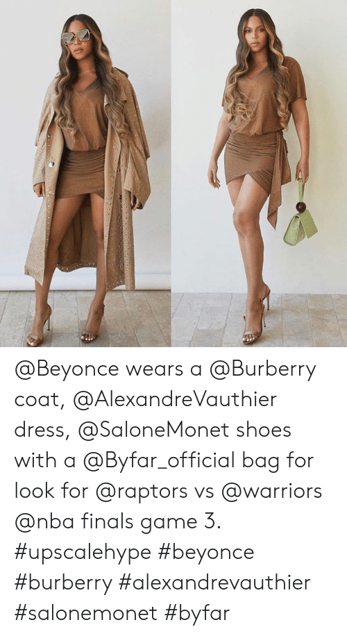 Vs Warriors: @Beyonce wears a @Burberry coat, @AlexandreVauthier dress, @SaloneMonet shoes with a @Byfar_official bag for look for @raptors vs @warriors @nba finals game 3. #upscalehype #beyonce #burberry #alexandrevauthier #salonemonet #byfar