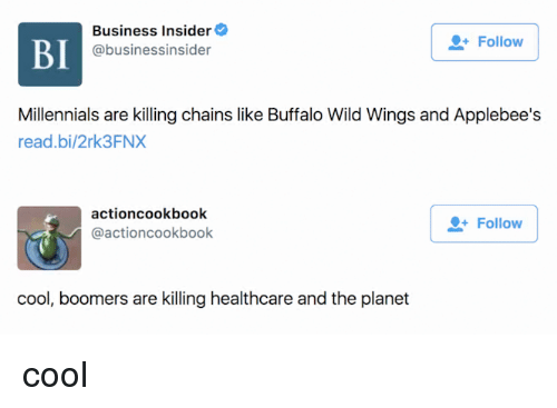 Applebee's: BI  Business Insider  @businessinsider  Follow  Millennials are killing chains like Buffalo Wild Wings and Applebee's  read.bi/2rk3FNX  actioncookbook  @actioncookbook  Follow  cool, boomers are killing healthcare and the planet cool