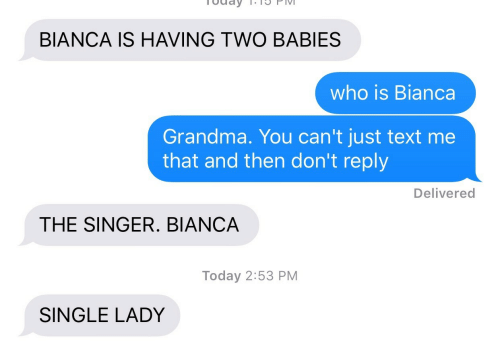 Single Lady: BIANCA IS HAVING TWO BABIES  who is Bianca  Grandma. You can't just text me  that and then don't reply  Delivered  THE SINGER. BIANCA  Today 2:53 PM  SINGLE LADY