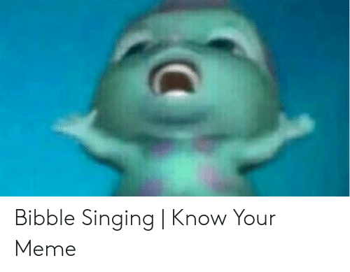 Meme, Singing, and Know Your Meme: Bibble Singing   Know Your Meme