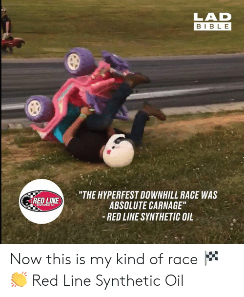 "Carnage: BIBLE  ""THE HYPERFEST DOWNHILL RACE WAS  ABSOLUTE CARNAGE""  - RED LINE SYNTHETIC OIL  RED LINE  SYNTHETIC OIL Now this is my kind of race 🏁👏  Red Line Synthetic Oil"