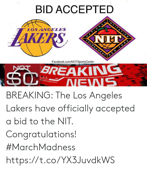 Facebook, Los Angeles Lakers, and Los-Angeles-Lakers: BID ACCEPTED  AKERS  LOS ANGELES  Facebook.com/NOTSportsCenter  BREAKING BREAKING: The Los Angeles Lakers have officially accepted a bid to the NIT. Congratulations! #MarchMadness  https://t.co/YX3JuvdkWS
