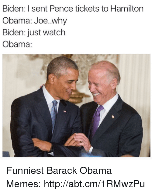 Memes, Barack Obama, and 🤖: Biden: I sent Pence tickets to Hamilton  Obama: Joe..why  Biden: just watch  Obama: Funniest Barack Obama Memes: http://abt.cm/1RMwzPu