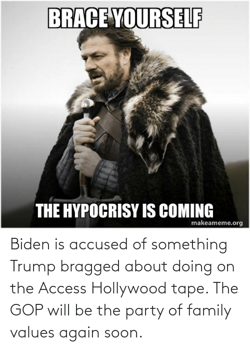 values: Biden is accused of something Trump bragged about doing on the Access Hollywood tape. The GOP will be the party of family values again soon.