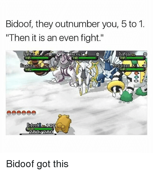 Memes, Fight, and 🤖: Bidoof, they outnumber you, 5 to 1.  Then it is an even fight.'  Dialga o  HP  Hp  HP  HP  HP  280/280 Bidoof got this