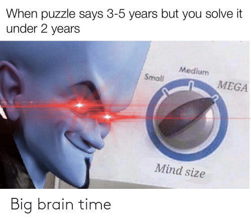 big: Big brain time