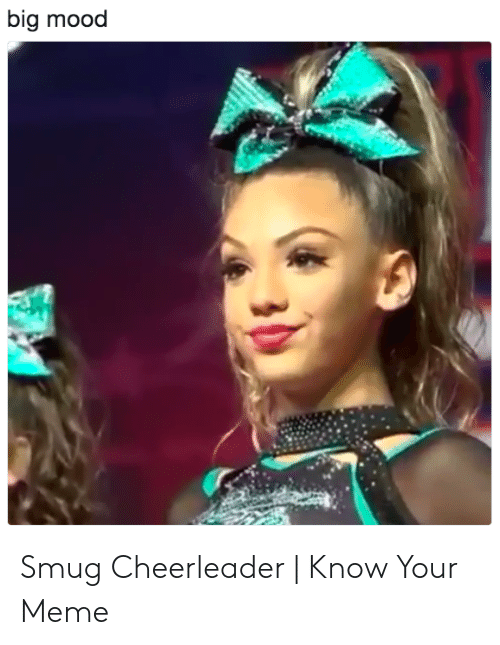 Smug Cheerleader: big mood Smug Cheerleader | Know Your Meme