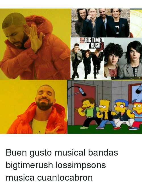 Big, Musical, and Tim: BIG TIM Buen gusto musical bandas bigtimerush lossimpsons musica cuantocabron