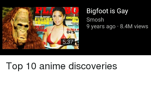 Amazer: Bigfoot is Gay  Smosh  SPECIAL REPORT  SMU GL  RE  THE AMAZ  STORY  9 years ago 8.4M views  RUNNER'S FIN  INDS  OLIVIA  G4'SSEX  RROW  5:37w  E9