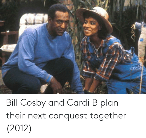 Bill Cosby: Bill Cosby and Cardi B plan their next conquest together (2012)