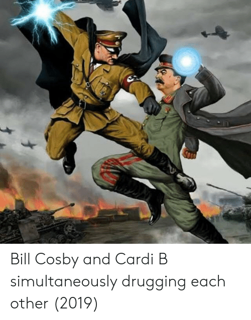 Bill Cosby: Bill Cosby and Cardi B simultaneously drugging each other (2019)