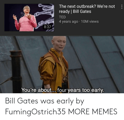bill: Bill Gates was early by FumingOstrich35 MORE MEMES
