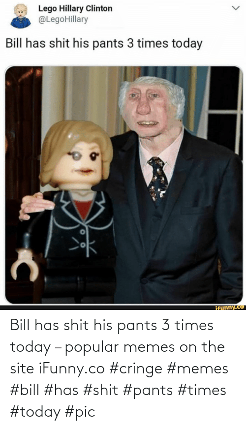 bill: Bill has shit his pants 3 times today – popular memes on the site iFunny.co #cringe #memes #bill #has #shit #pants #times #today #pic
