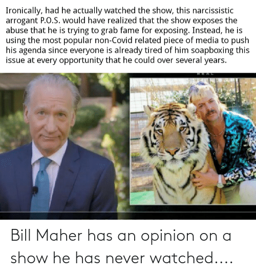 bill: Bill Maher has an opinion on a show he has never watched....