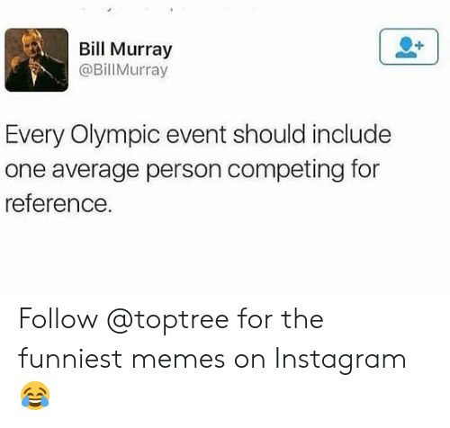Instagram, Memes, and Bill Murray: Bill Murray  @BillMurray  Every Olympic event should include  one average person competing for  reference Follow @toptree for the funniest memes on Instagram 😂