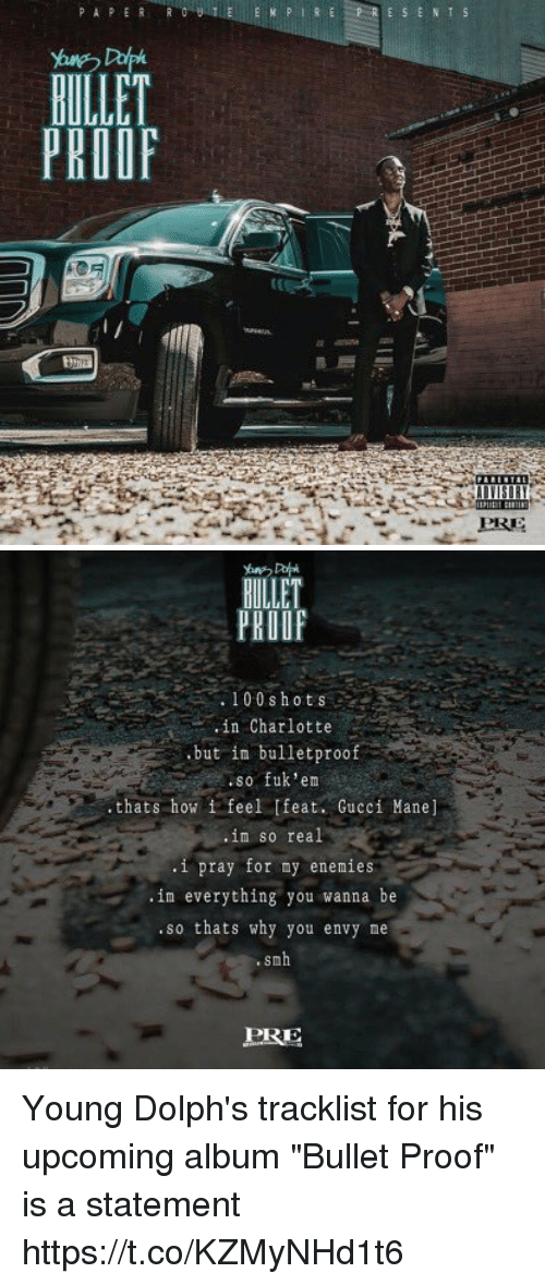 """Tracklist: BILLET  PROOF   100 shots  in Charlotte  but in bulletproof  .so fuk' em  thats how i feel feat. Gucci Mane  im so real  1 pray for my enemies  im everything you wanna be  so thats why you envy ne  PRE Young Dolph's tracklist for his upcoming album """"Bullet Proof"""" is a statement https://t.co/KZMyNHd1t6"""