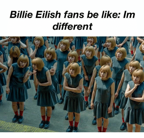 Be Like, Like, and Different: Billie Eilish fans be like: Im  different