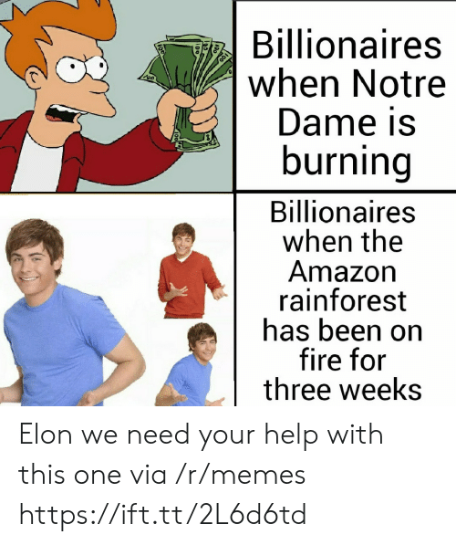 for-three: Billionaires  when Notre  Dame is  burning  Billionaires  when the  Amazon  rainforest  has been on  fire for  three weeks Elon we need your help with this one via /r/memes https://ift.tt/2L6d6td