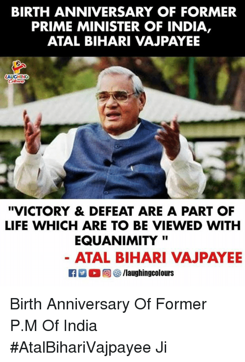 """Life, India, and Indianpeoplefacebook: BIRTH ANNIVERSARY OF FORMER  PRIME MINISTER OF INDIA,  ATAL BIHARI VAJPAYEE  AUGHING  """"VICTORY & DEFEAT ARE A PART OF  LIFE WHICH ARE TO BE VIEWED WITH  EQUANIMITY'""""  ATAL BIHARI VAJPAYE Birth Anniversary Of Former P.M Of India  #AtalBihariVajpayee Ji"""