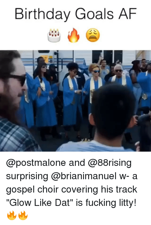 """afs: Birthday Goals AF @postmalone and @88rising surprising @brianimanuel w- a gospel choir covering his track """"Glow Like Dat"""" is fucking litty! 🔥🔥"""