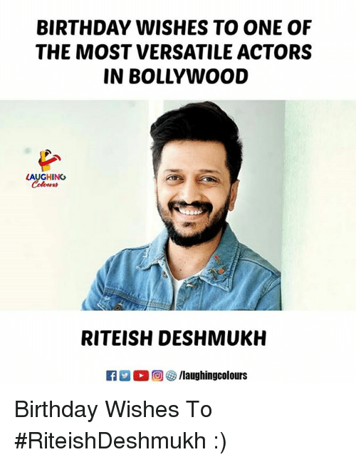 birthday wishes: BIRTHDAY WISHES TO ONE OF  THE MOST VERSATILE ACTORS  IN BOLLYWOOD  LAUGHING  Colours  RITEISH DESHMUKH  R  ,回參/laughingcolours Birthday Wishes To #RiteishDeshmukh :)