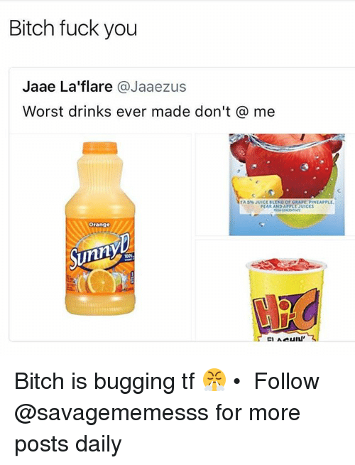 bugging: Bitch fuck you  Jaae La'flare @Jaaezus  Worst drinks ever made don't@ me  PEAR AND APPLEUICES  Orange  Sunny Bitch is bugging tf 😤 • ➫➫ Follow @savagememesss for more posts daily