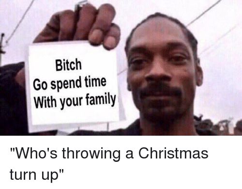 "˜†: Bitch  Go spend time  With your family ""Who's throwing a Christmas turn up"""
