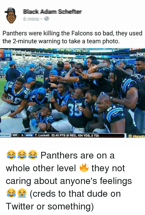 lockett: Black Ada Schefter  Panthers were killing the Falcons so bad, they used  the 2-minute warning to take a team photo.  38  ANTASY  WR 3. Lockett 22.40 PTS (6 REC, 104 YDS, 2TD) 😂😂😂 Panthers are on a whole other level 🔥 they not caring about anyone's feelings 😂😭 (creds to that dude on Twitter or something)