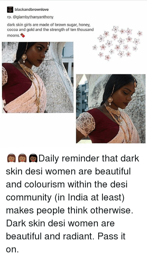 Beautiful, Community, and Girls: black andbrownlove  rp. @glambyt hanyanthony  dark skin girls are made of brown sugar, honey,  cocoa and gold and the strength of ten thousand  moons. 👸🏾👸🏾👸🏿Daily reminder that dark skin desi women are beautiful and colourism within the desi community (in India at least) makes people think otherwise. Dark skin desi women are beautiful and radiant. Pass it on.