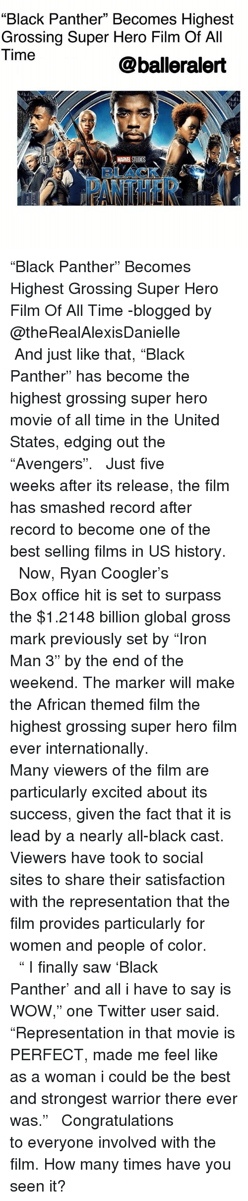 """us history: """"Black Panther"""" Becomes Highest  Grossing Super Hero Film Of All  Time  @balleralert  MARVEL STUDIOS  BLACKA.  ATHER """"Black Panther"""" Becomes Highest Grossing Super Hero Film Of All Time -blogged by @theRealAlexisDanielle ⠀⠀⠀⠀⠀⠀⠀ ⠀⠀⠀⠀⠀⠀⠀ And just like that, """"Black Panther"""" has become the highest grossing super hero movie of all time in the United States, edging out the """"Avengers"""". ⠀⠀⠀⠀⠀⠀⠀ ⠀⠀⠀⠀⠀⠀⠀ Just five weeks after its release, the film has smashed record after record to become one of the best selling films in US history. ⠀⠀⠀⠀⠀⠀⠀ ⠀⠀⠀⠀⠀⠀⠀ Now, Ryan Coogler's Box office hit is set to surpass the $1.2148 billion global gross mark previously set by """"Iron Man 3"""" by the end of the weekend. The marker will make the African themed film the highest grossing super hero film ever internationally. ⠀⠀⠀⠀⠀⠀⠀ ⠀⠀⠀⠀⠀⠀⠀ Many viewers of the film are particularly excited about its success, given the fact that it is lead by a nearly all-black cast. Viewers have took to social sites to share their satisfaction with the representation that the film provides particularly for women and people of color. ⠀⠀⠀⠀⠀⠀⠀ ⠀⠀⠀⠀⠀⠀⠀ """" I finally saw 'Black Panther' and all i have to say is WOW,"""" one Twitter user said. """"Representation in that movie is PERFECT, made me feel like as a woman i could be the best and strongest warrior there ever was."""" ⠀⠀⠀⠀⠀⠀⠀ ⠀⠀⠀⠀⠀⠀⠀ Congratulations to everyone involved with the film. How many times have you seen it?"""