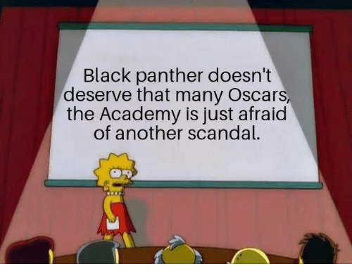 Scandal: Black panther doesn't  deserve that many Oscars  the Academy is just afraid  of another scandal