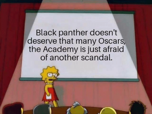 Scandal: Black panther doesn't  deserve that many Oscars,  the Academy is just afraid  of another scandal.