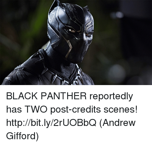 Memes, Black, and Black Panther: BLACK PANTHER reportedly has TWO post-credits scenes! http://bit.ly/2rUOBbQ  (Andrew Gifford)