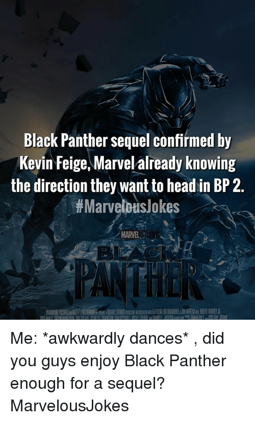 Head, Memes, and Black: Black Panther sequel confirmed by  Kevin Feige, Marvel already knowing  the direction they want to head in BP 2.  # Marvelous/ okes  MARVELS Me: *awkwardly dances* , did you guys enjoy Black Panther enough for a sequel? MarvelousJokes