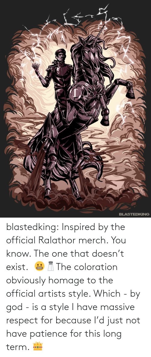 because: blastedking:  Inspired by the official Ralathor merch. You know. The one that doesn't exist.  😬🧂The coloration obviously homage to the official artists style. Which - by god - is a style I have massive  respect for because I'd just not have patience for this long term. 👑