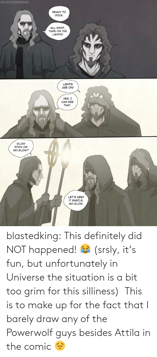 make: blastedking:  This definitely did NOT happened! 😂 (srsly, it's fun, but unfortunately in Universe the situation is a bit too grim for this silliness)  This is to make up for the fact that I barely draw any of the Powerwolf guys besides Attila in the comic 😔