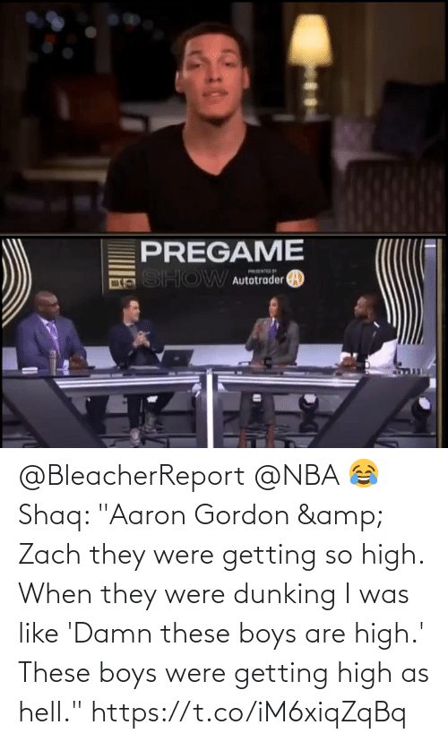 "Shaq: @BleacherReport @NBA 😂 Shaq: ""Aaron Gordon & Zach they were getting so high. When they were dunking I was like 'Damn these boys are high.' These boys were getting high as hell.""   https://t.co/iM6xiqZqBq"
