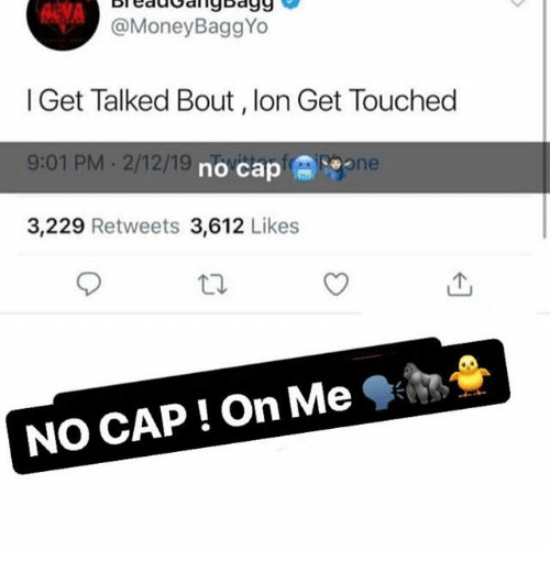 Sone: BleddGanybagg  @MoneyBaggYo  l Get Talked Bout, lon Get Touched  9:01 PM 2/12/19  3,229 Retweets 3,612 Likes  no cap冏  Sone  NO CAP ! On Me