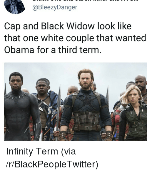 Blackpeopletwitter, Obama, and Black Widow: @BleezyDanger  Cap and Black Widow look like  that one white couple that wanted  Obama for a third term <p>Infinity Term (via /r/BlackPeopleTwitter)</p>