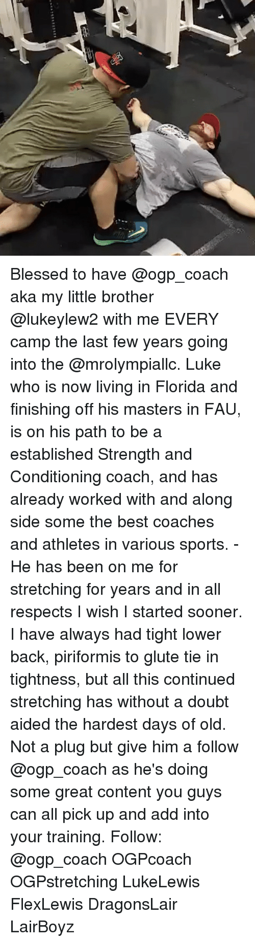 last-few-years: Blessed to have @ogp_coach aka my little brother @lukeylew2 with me EVERY camp the last few years going into the @mrolympiallc. Luke who is now living in Florida and finishing off his masters in FAU, is on his path to be a established Strength and Conditioning coach, and has already worked with and along side some the best coaches and athletes in various sports. - He has been on me for stretching for years and in all respects I wish I started sooner. I have always had tight lower back, piriformis to glute tie in tightness, but all this continued stretching has without a doubt aided the hardest days of old. Not a plug but give him a follow @ogp_coach as he's doing some great content you guys can all pick up and add into your training. Follow: @ogp_coach OGPcoach OGPstretching LukeLewis FlexLewis DragonsLair LairBoyz