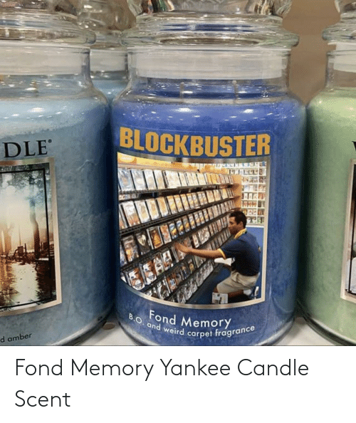 Candle: BLOCKBUSTER  DLE  ESAR  B.O. and weird carpet fragrance  Fond Memory  d amber Fond Memory Yankee Candle Scent